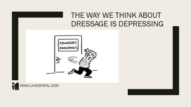 The Way We Think About Dressage Is Depressing