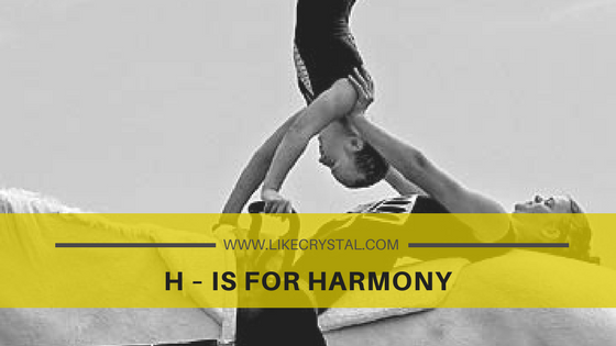 H – IS FOR HARMONY